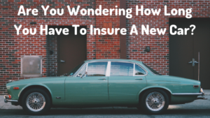 Are You Wondering How Long You Have To Insure A New Car