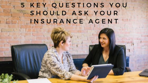 5 Key Questions You Should Ask Your Insurance Agent