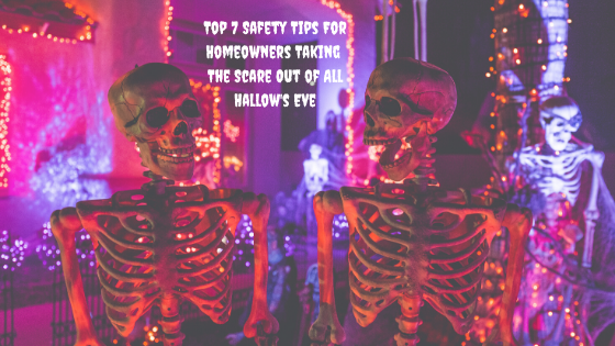 Top 7 Safety Tips For Homeowners Taking The Scare Out of All Hallow's Eve